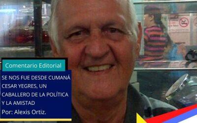 Se nos fue Cesar Yegres Morales Caballero de la política y la amistad