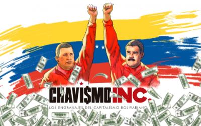 """Chavismo Inc.,la investigación del """"capitalismo bolivariano"""" en el mundo"""